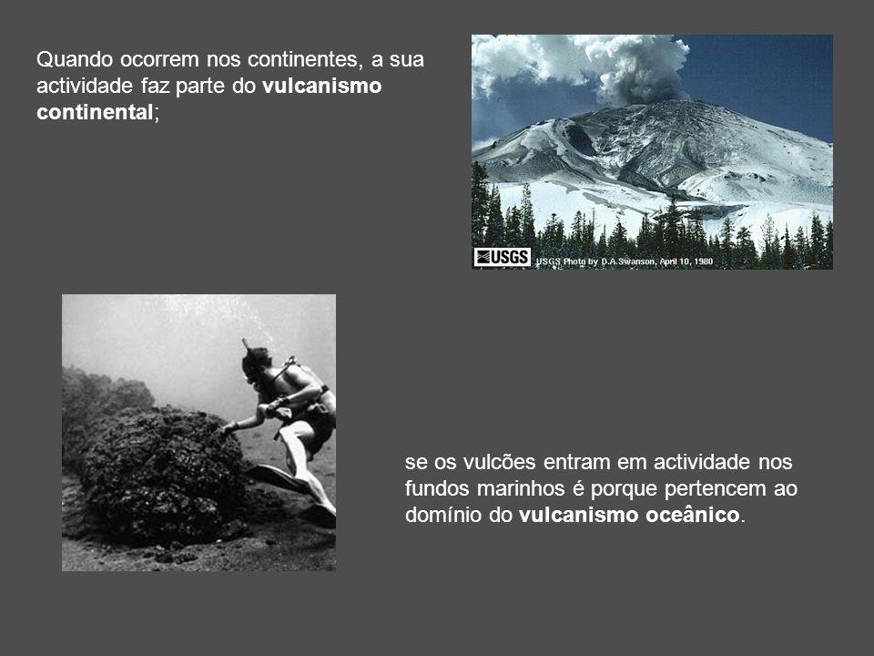 Quando ocorrem nos continentes, a sua actividade faz parte do vulcanismo continental;