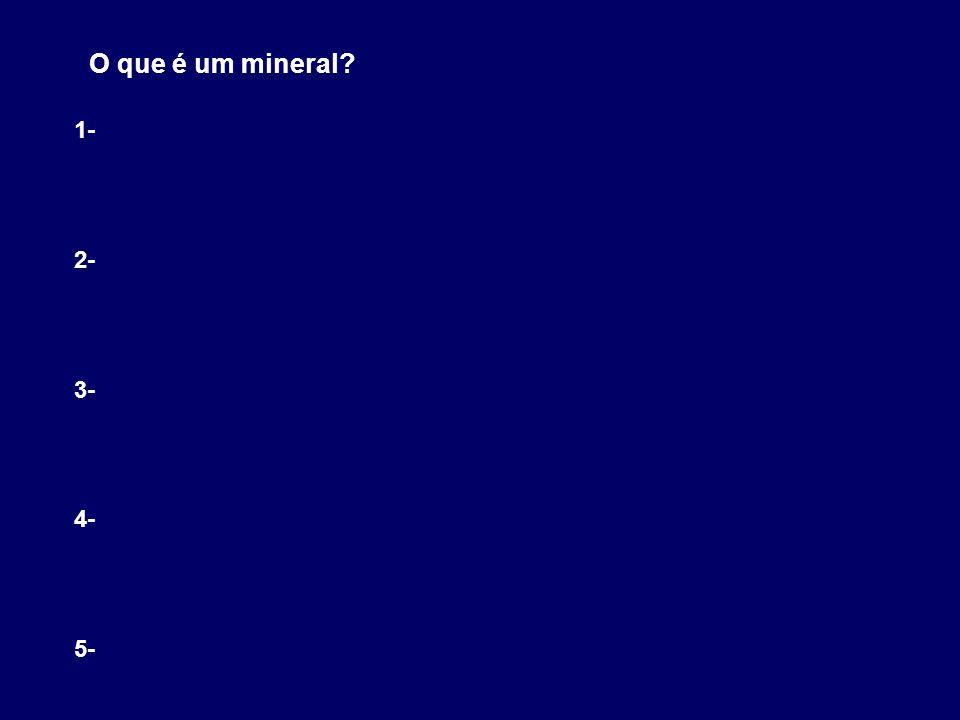 O que é um mineral 1- 2- 3- 4- 5-