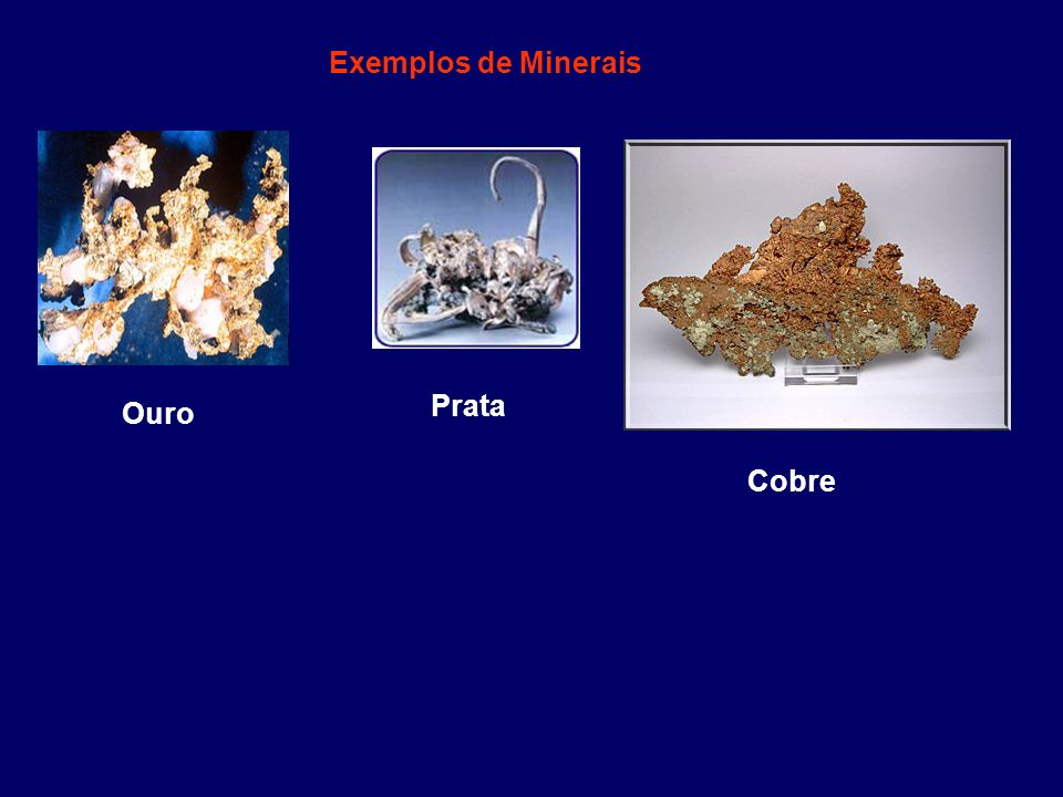 Exemplos de Minerais Prata Ouro Cobre