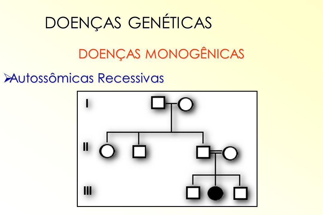 DOENÇAS GENÉTICAS DOENÇAS MONOGÊNICAS Autossômicas Recessivas