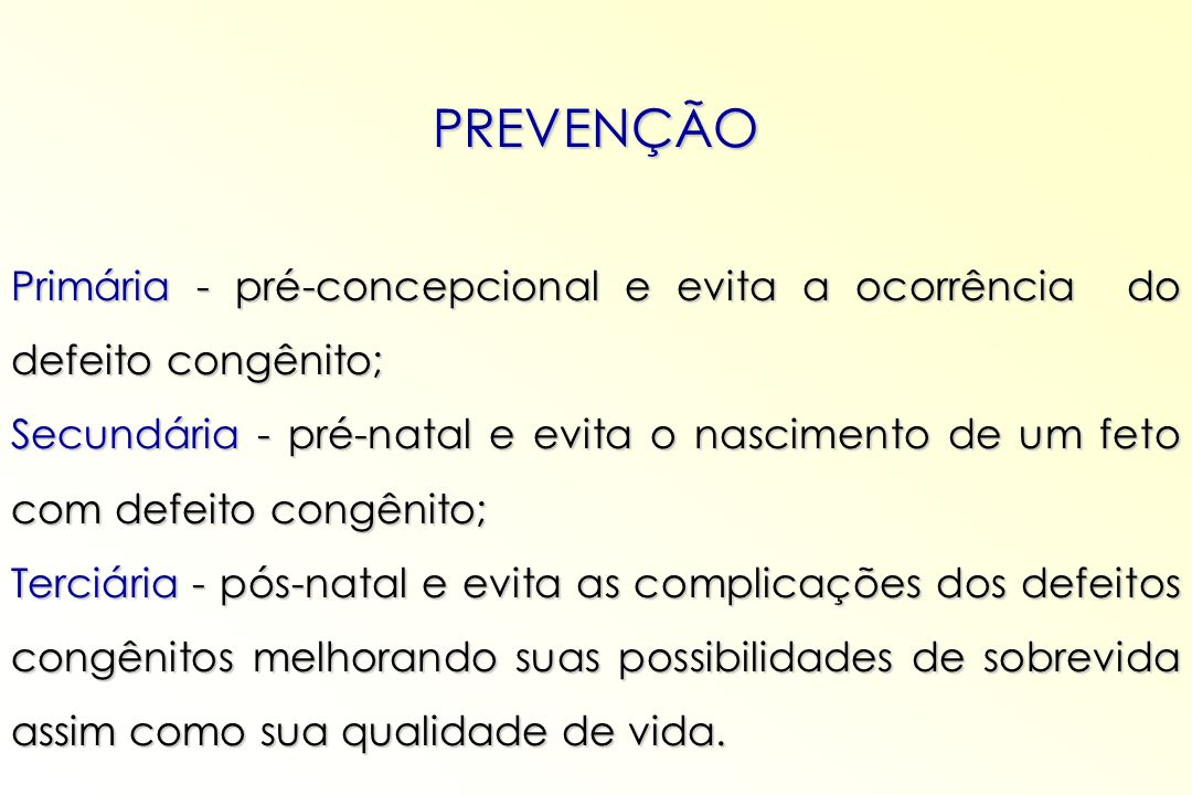 PREVENÇÃO Primária - pré-concepcional e evita a ocorrência do defeito congênito;