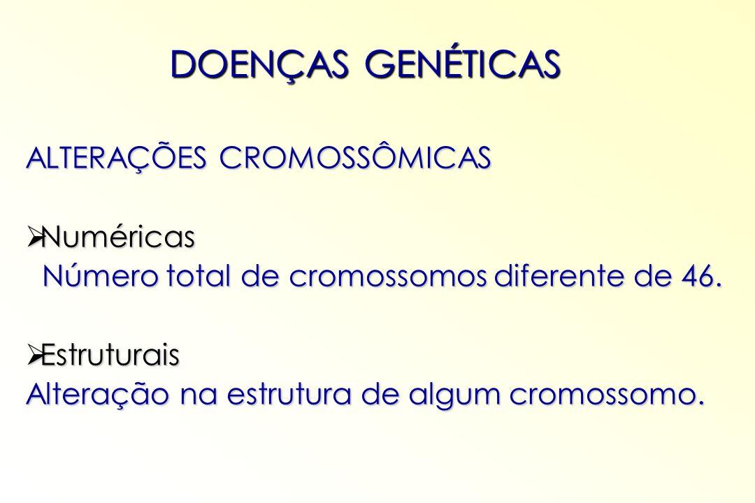 DOENÇAS GENÉTICAS ALTERAÇÕES CROMOSSÔMICAS Numéricas