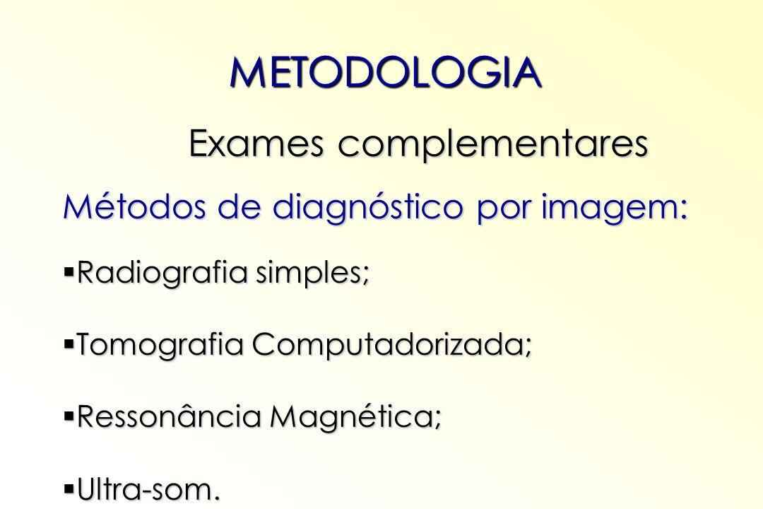 METODOLOGIA Exames complementares Métodos de diagnóstico por imagem: