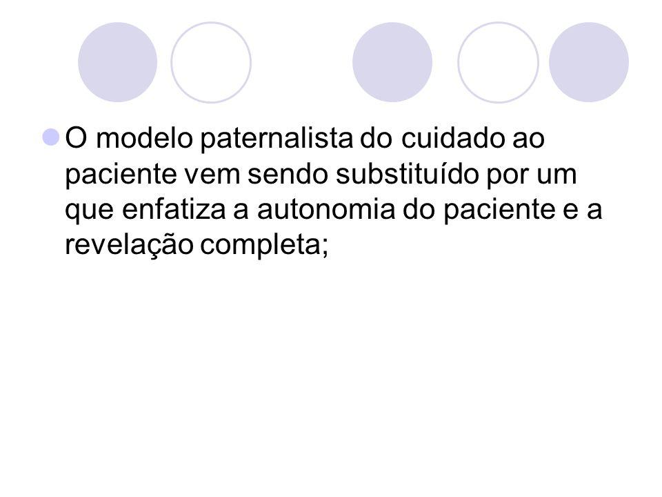 O modelo paternalista do cuidado ao paciente vem sendo substituído por um que enfatiza a autonomia do paciente e a revelação completa;