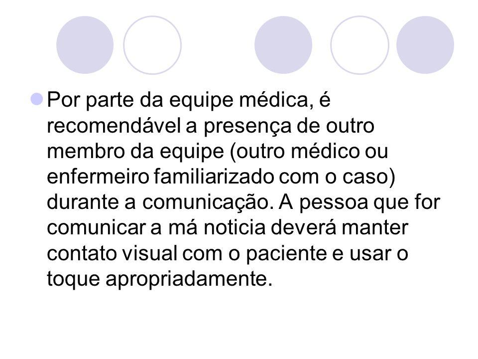 Por parte da equipe médica, é recomendável a presença de outro membro da equipe (outro médico ou enfermeiro familiarizado com o caso) durante a comunicação.