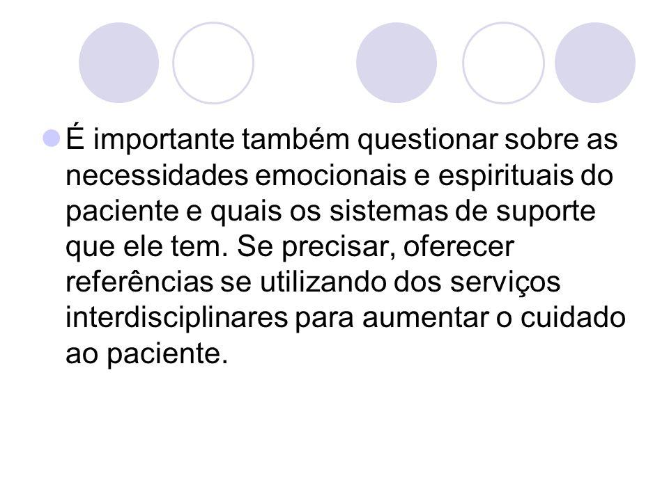 É importante também questionar sobre as necessidades emocionais e espirituais do paciente e quais os sistemas de suporte que ele tem.