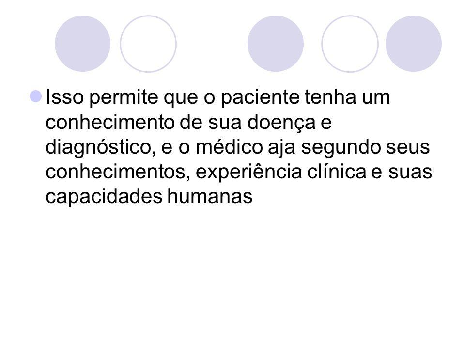 Isso permite que o paciente tenha um conhecimento de sua doença e diagnóstico, e o médico aja segundo seus conhecimentos, experiência clínica e suas capacidades humanas