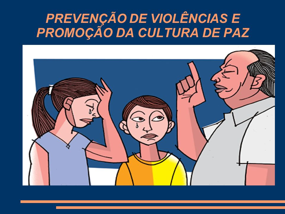 PREVENÇÃO DE VIOLÊNCIAS E PROMOÇÃO DA CULTURA DE PAZ