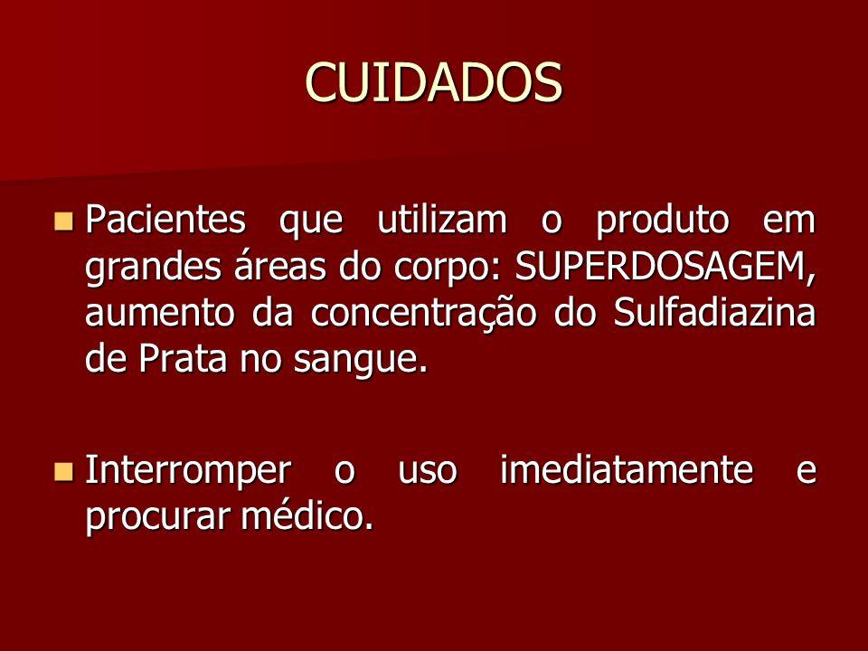 CUIDADOS Pacientes que utilizam o produto em grandes áreas do corpo: SUPERDOSAGEM, aumento da concentração do Sulfadiazina de Prata no sangue.