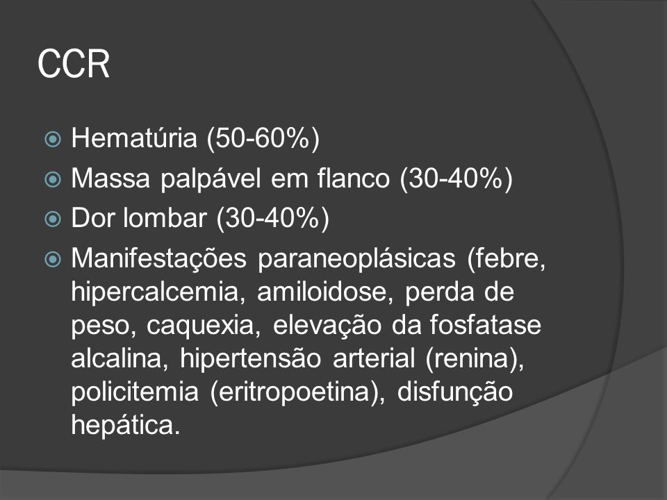 CCR Hematúria (50-60%) Massa palpável em flanco (30-40%)