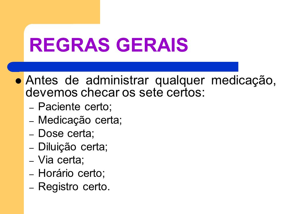 REGRAS GERAIS Antes de administrar qualquer medicação, devemos checar os sete certos: Paciente certo;