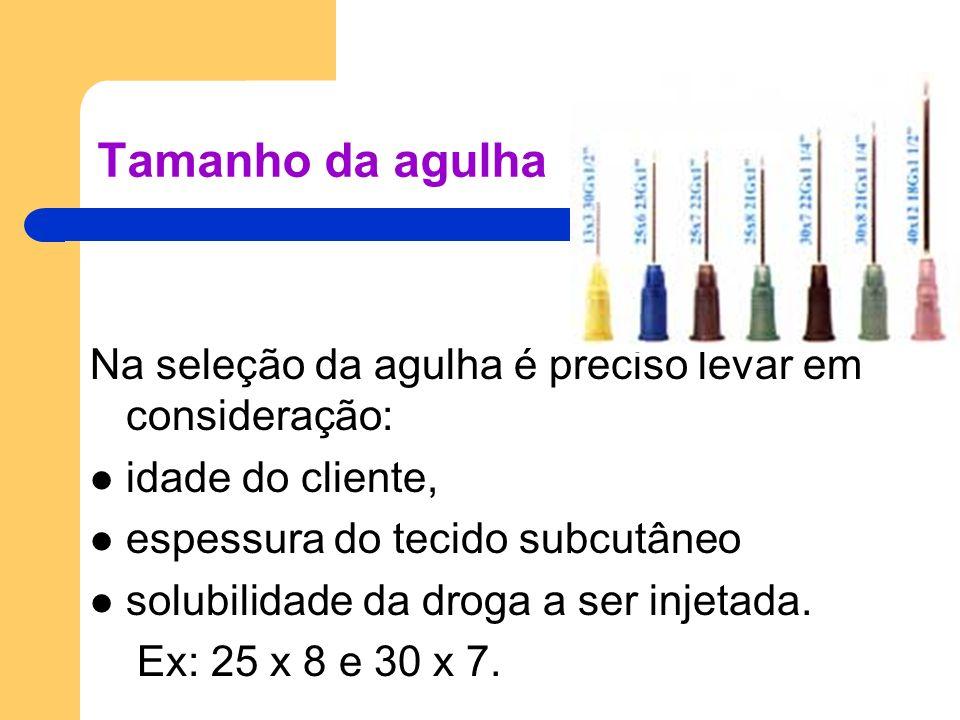 Tamanho da agulha Na seleção da agulha é preciso levar em consideração: idade do cliente, espessura do tecido subcutâneo.