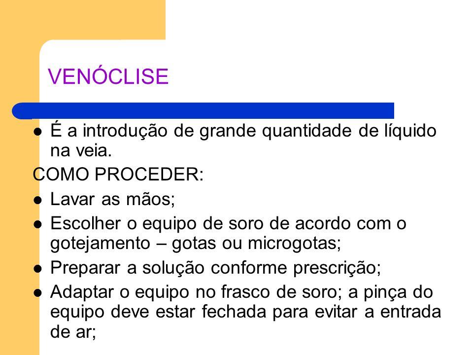 VENÓCLISE É a introdução de grande quantidade de líquido na veia.