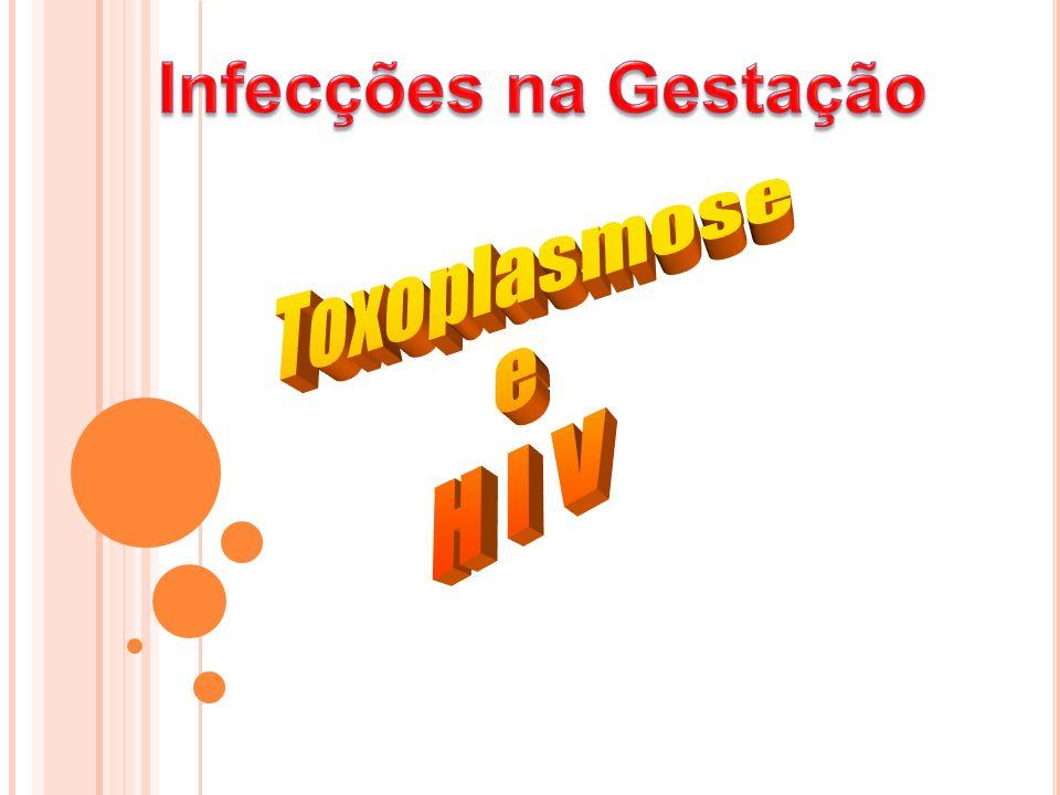 Infecções na Gestação Toxoplasmose e H I V