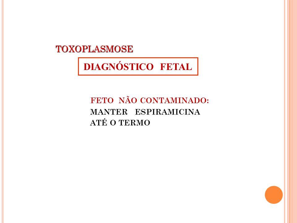 DIAGNÓSTICO FETAL TOXOPLASMOSE FETO NÃO CONTAMINADO: