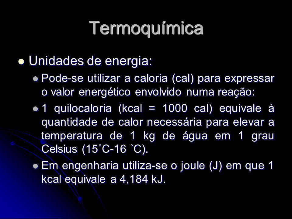 Termoquímica Unidades de energia: