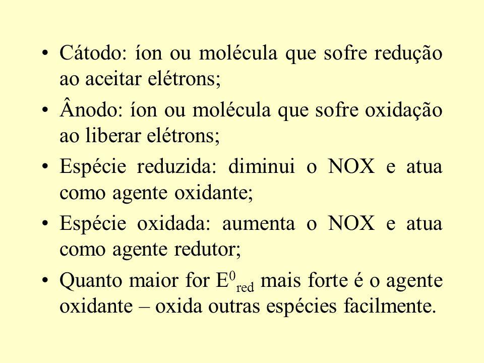 Cátodo: íon ou molécula que sofre redução ao aceitar elétrons;