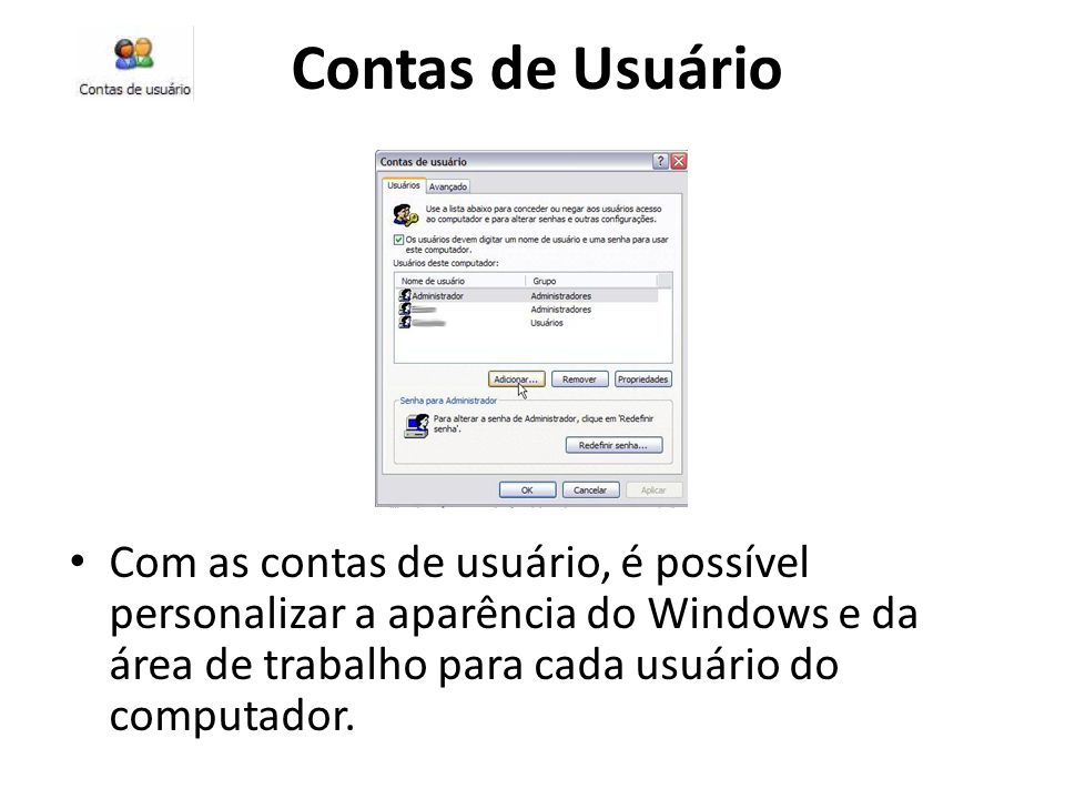Contas de UsuárioCom as contas de usuário, é possível personalizar a aparência do Windows e da área de trabalho para cada usuário do computador.