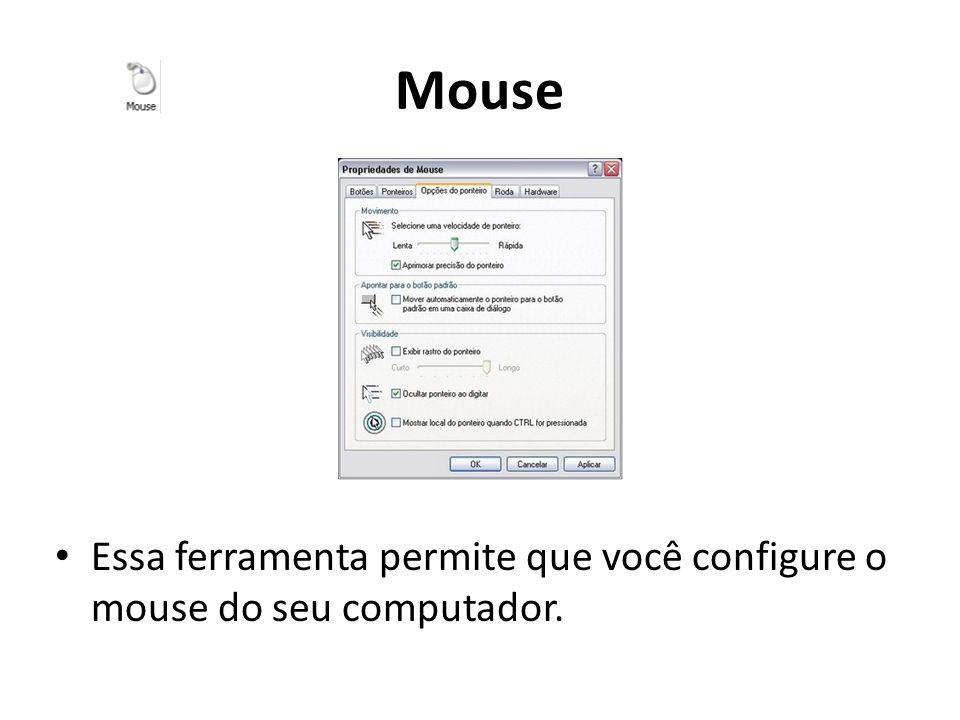 Mouse Essa ferramenta permite que você configure o mouse do seu computador.