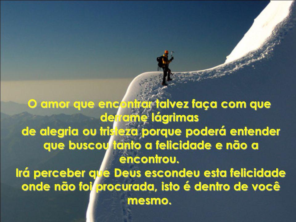 O amor que encontrar talvez faça com que derrame lágrimas