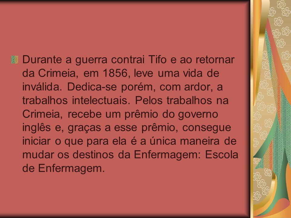 Durante a guerra contrai Tifo e ao retornar da Crimeia, em 1856, leve uma vida de inválida.