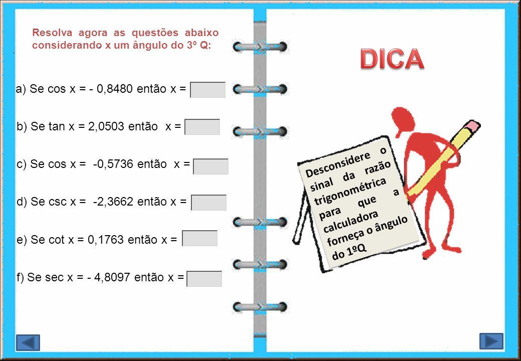 DICA a) Se cos x = - 0,8480 então x = b) Se tan x = 2,0503 então x =