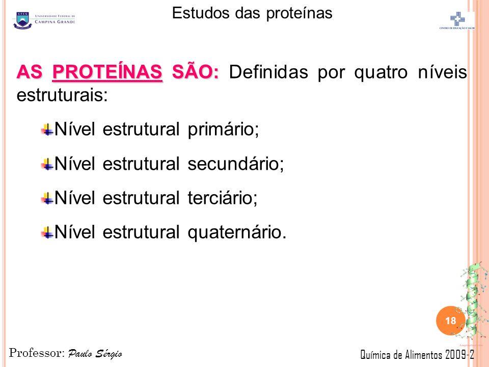 AS PROTEÍNAS SÃO: Definidas por quatro níveis estruturais: