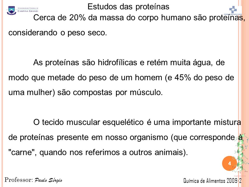 Cerca de 20% da massa do corpo humano são proteínas, considerando o peso seco.