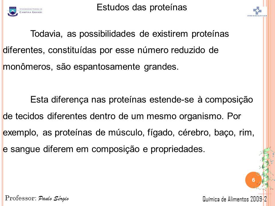 Todavia, as possibilidades de existirem proteínas diferentes, constituídas por esse número reduzido de monômeros, são espantosamente grandes.