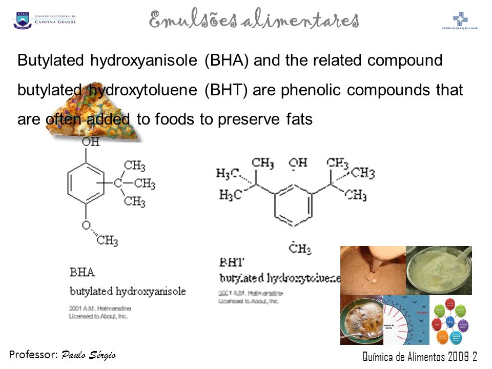 Butylated hydroxyanisole (BHA) and the related compound butylated hydroxytoluene (BHT) are phenolic compounds that are often added to foods to preserve fats