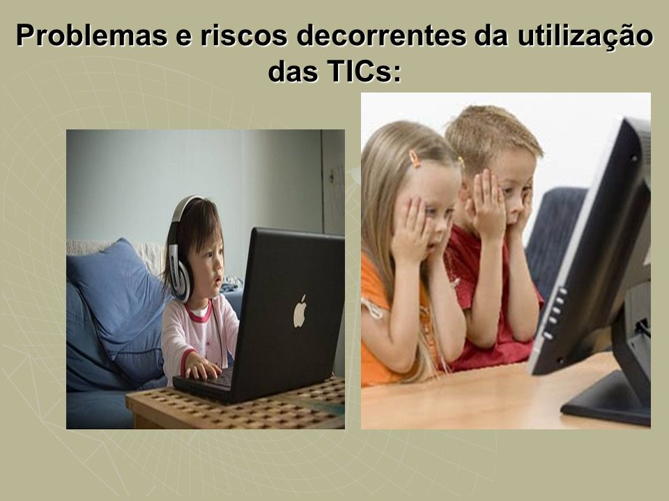 Problemas e riscos decorrentes da utilização das TICs: