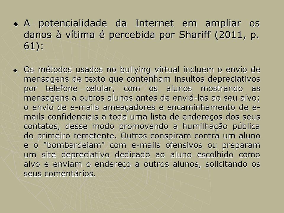 A potencialidade da Internet em ampliar os danos à vítima é percebida por Shariff (2011, p. 61):
