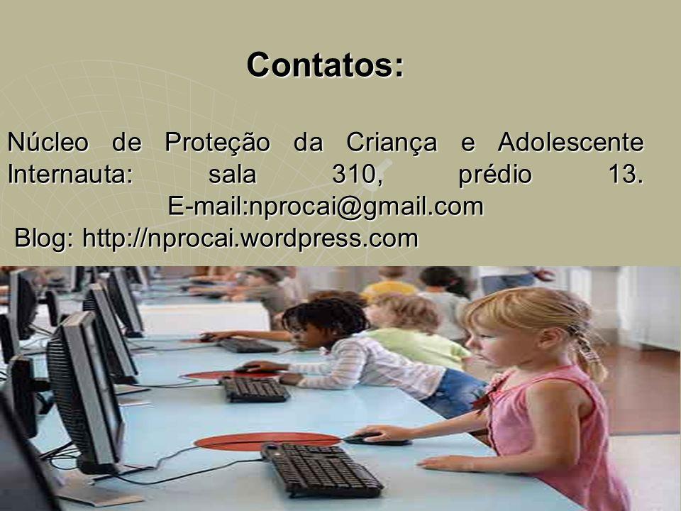 Contatos: Núcleo de Proteção da Criança e Adolescente Internauta: sala 310, prédio 13.