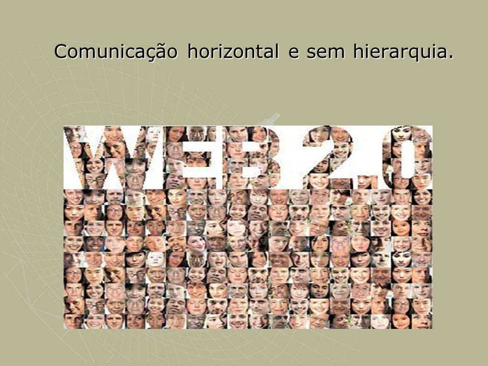 Comunicação horizontal e sem hierarquia.