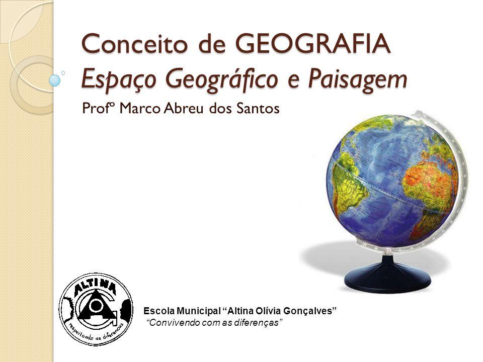 Conceito de GEOGRAFIA Espaço Geográfico e Paisagem