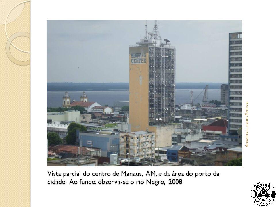 Anselmo Lazaro Branco Vista parcial do centro de Manaus, AM, e da área do porto da cidade.