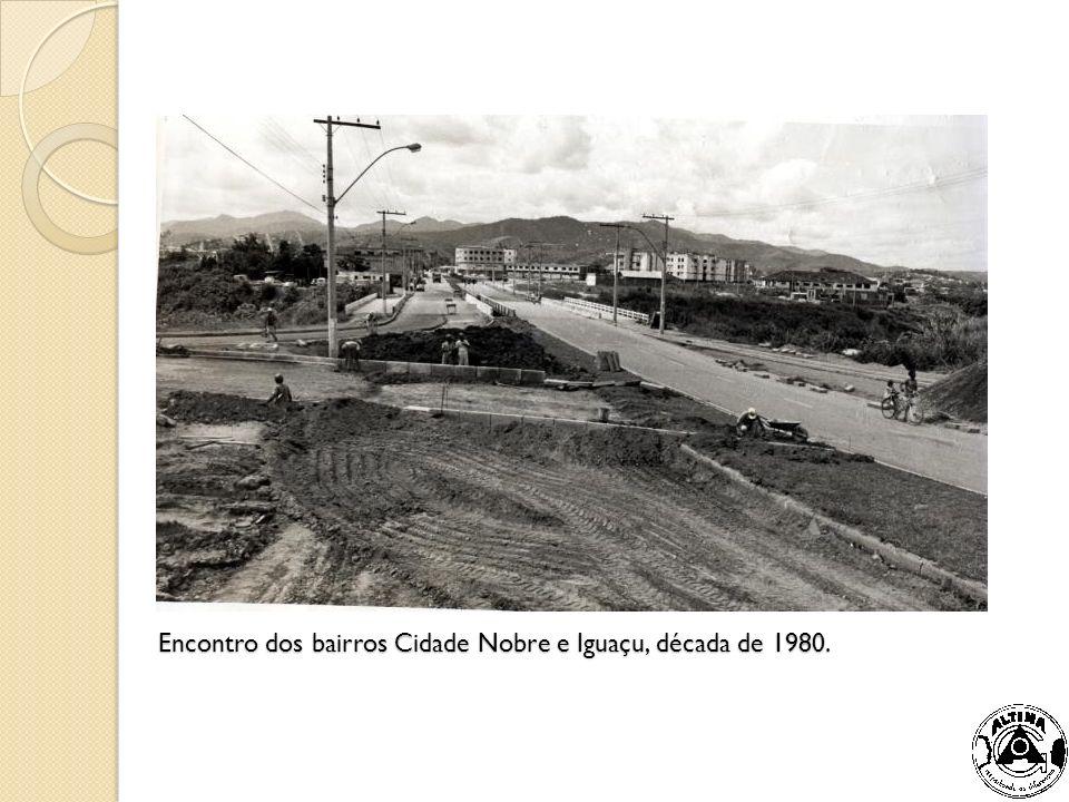 Encontro dos bairros Cidade Nobre e Iguaçu, década de 1980.
