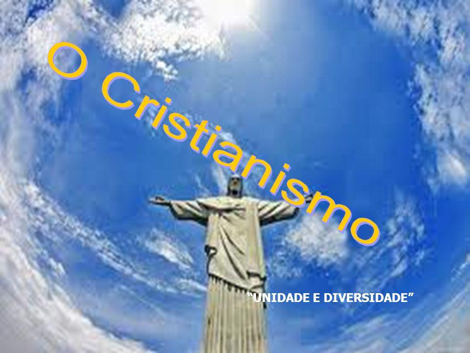 O Cristianismo UNIDADE E DIVERSIDADE