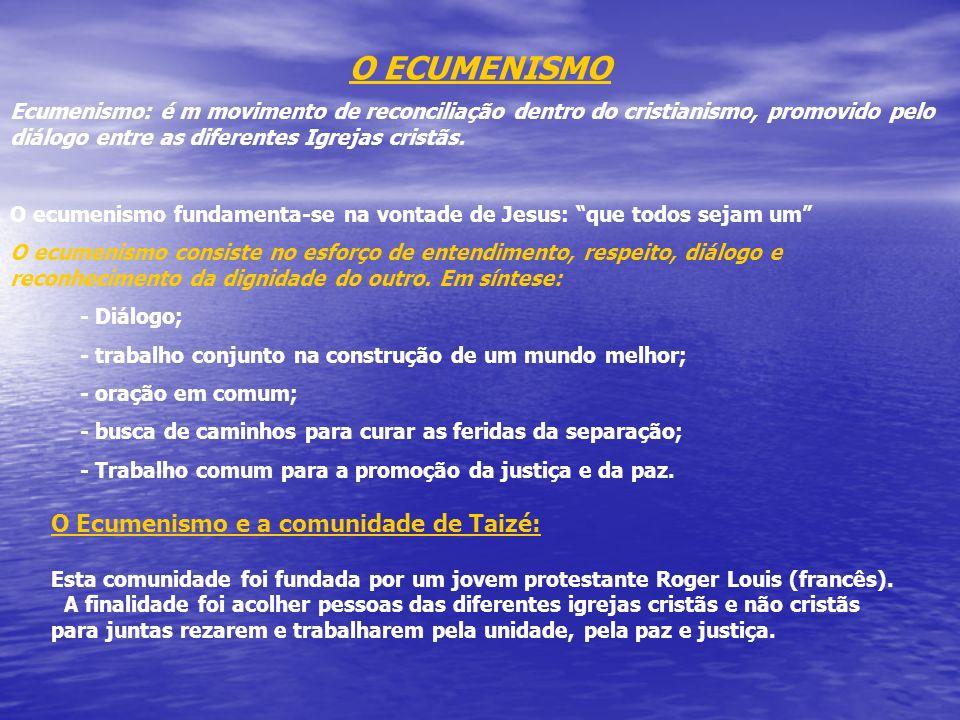 O ECUMENISMO O Ecumenismo e a comunidade de Taizé: