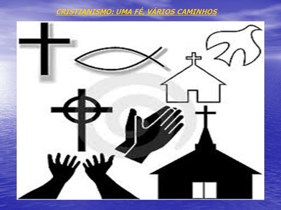 CRISTIANISMO: UMA FÉ, VÁRIOS CAMINHOS