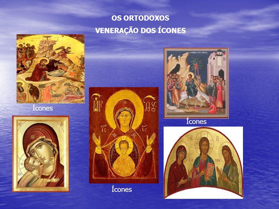 OS ORTODOXOS VENERAÇÃO DOS ÍCONES Ícones Ícones Ícones
