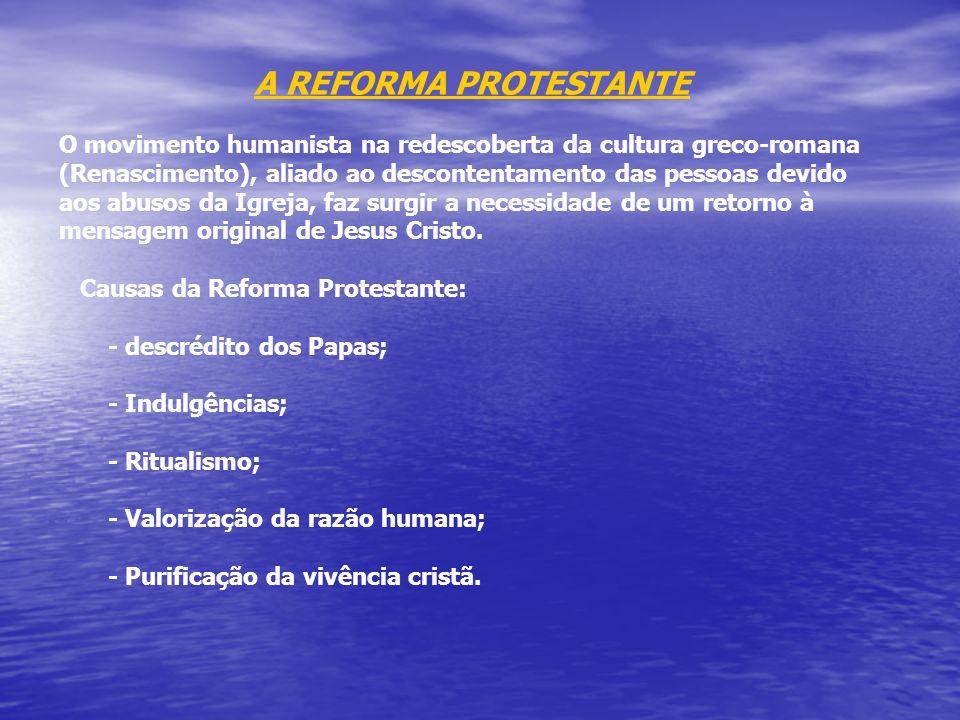 A REFORMA PROTESTANTE O movimento humanista na redescoberta da cultura greco-romana (Renascimento), aliado ao descontentamento das pessoas devido.