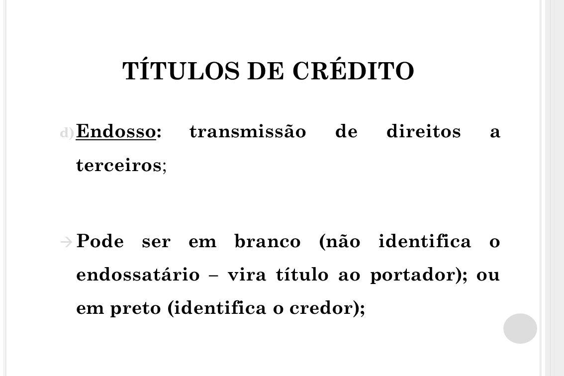 TÍTULOS DE CRÉDITO Endosso: transmissão de direitos a terceiros;