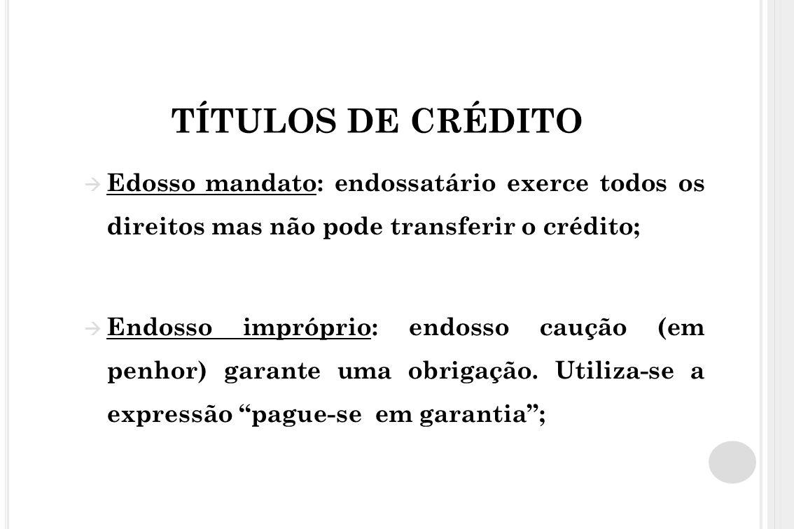 TÍTULOS DE CRÉDITO Edosso mandato: endossatário exerce todos os direitos mas não pode transferir o crédito;