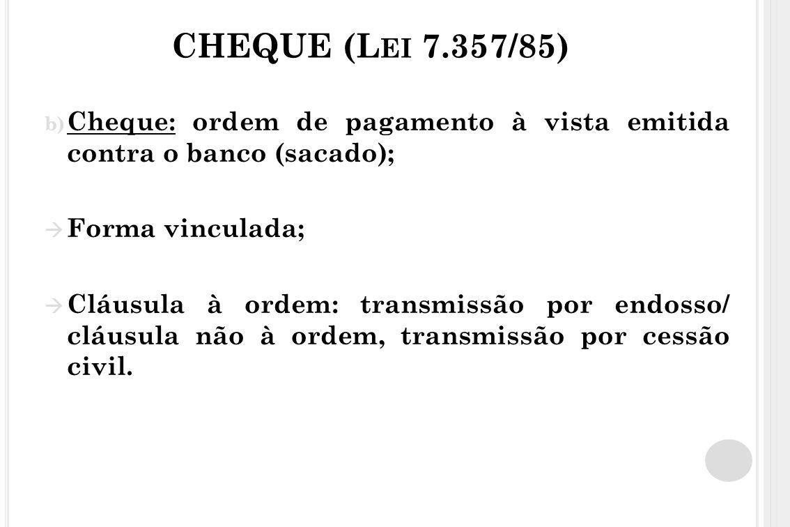 CHEQUE (Lei 7.357/85) Cheque: ordem de pagamento à vista emitida contra o banco (sacado); Forma vinculada;