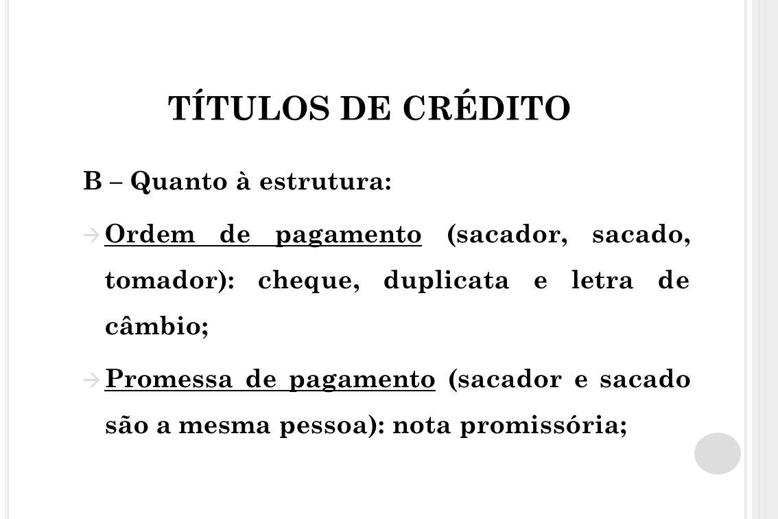 TÍTULOS DE CRÉDITO B – Quanto à estrutura: