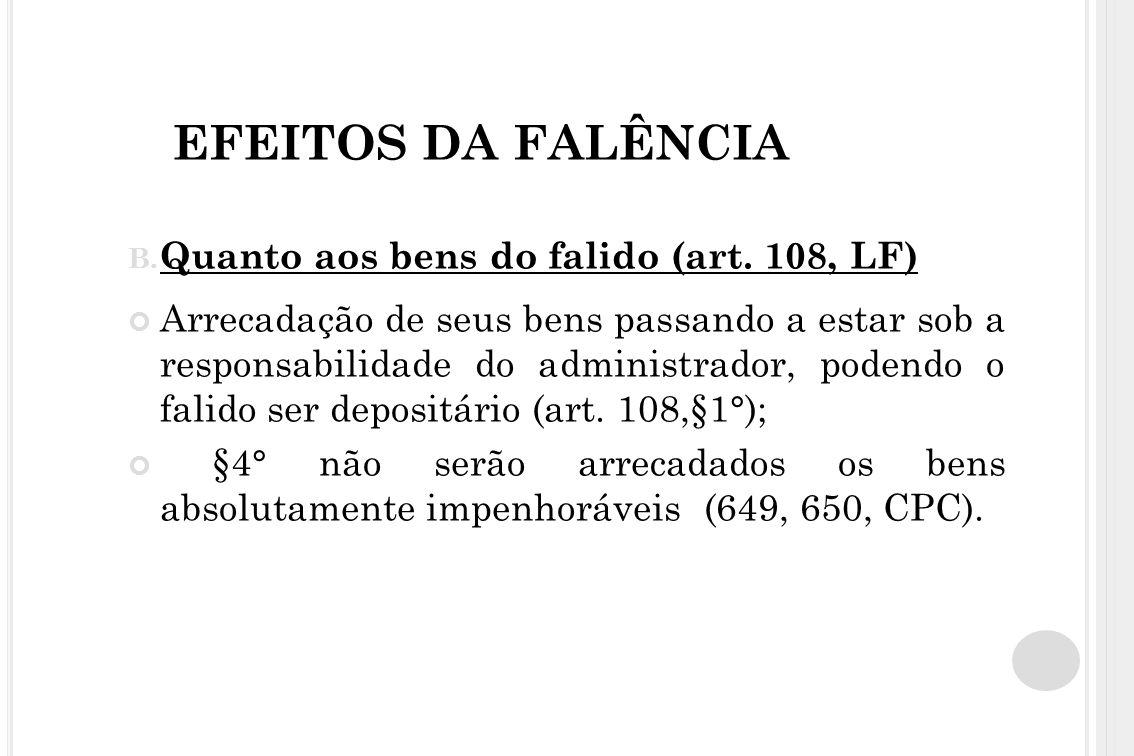 EFEITOS DA FALÊNCIA Quanto aos bens do falido (art. 108, LF)