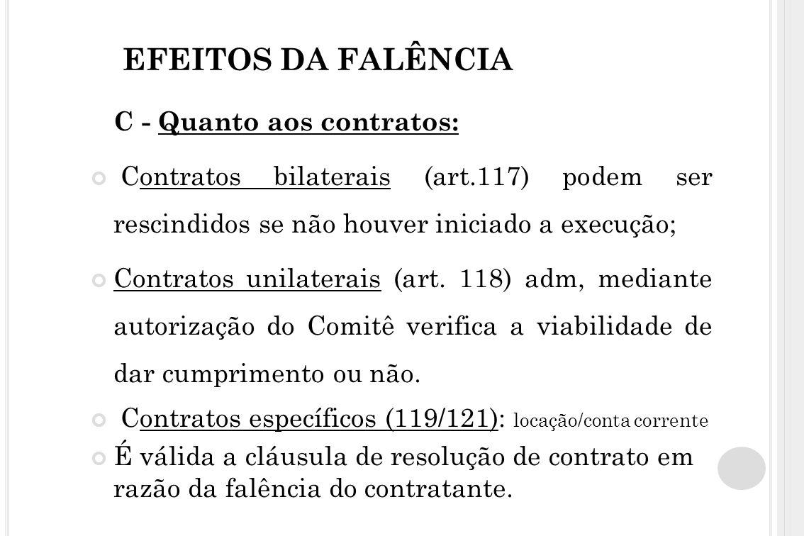 EFEITOS DA FALÊNCIA C - Quanto aos contratos: