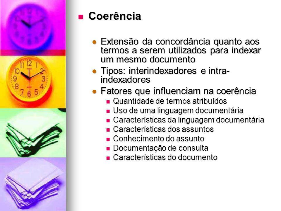 Coerência Extensão da concordância quanto aos termos a serem utilizados para indexar um mesmo documento.