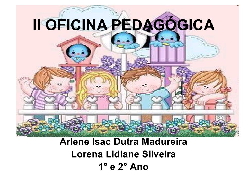Arlene Isac Dutra Madureira Lorena Lidiane Silveira 1° e 2° Ano